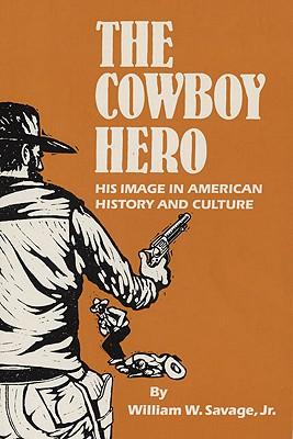 The Cowboy Hero By Savage, William W.