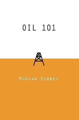 Oil 101 By Downey, Morgan Patrick