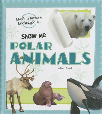 Show Me Polar Animals By Amstutz, Lisa J.